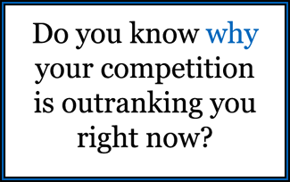 Do you know why your competition is ranking higher than you?